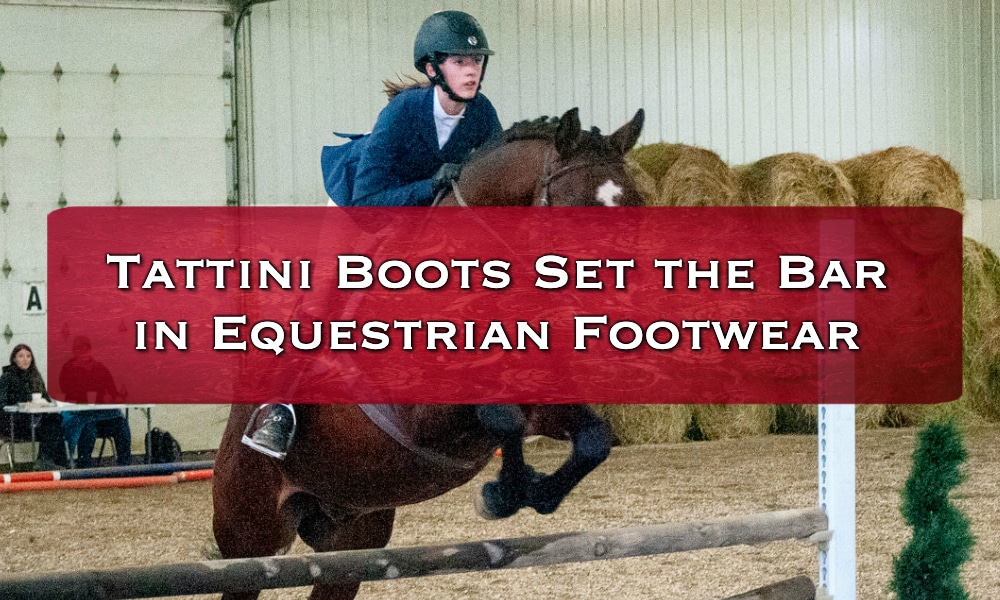 Tattini Boots Set the Bar in Equestrian Footwear