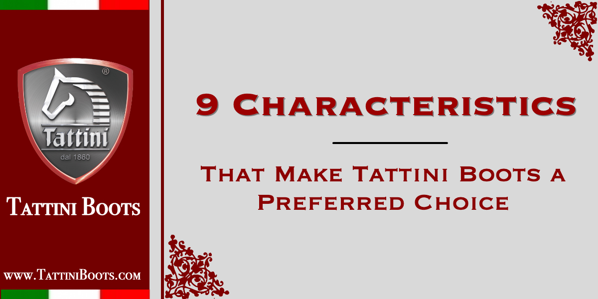 9 Characteristics that make Tattini Boots a Preferred Choice